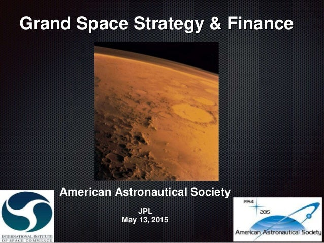 Grand Space Strategy & Finance American Astronautical Society JPL May 13, 2015