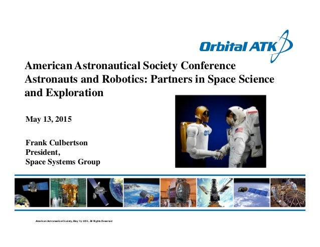 American Astronautical Society Conference Astronauts and Robotics: Partners in Space Science and Exploration May 13, 2015 ...
