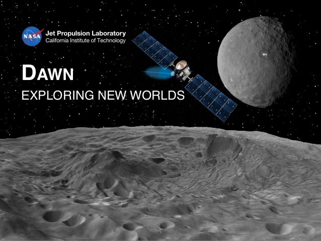 1Astronauts and Robots: Partners in Space Science and ExplorationMay 13, 2015 DAWN EXPLORING NEW WORLDS