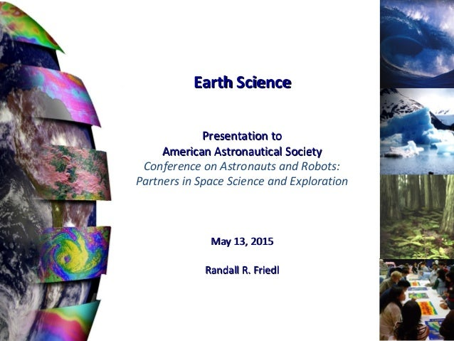 Earth ScienceEarth Science Presentation toPresentation to American Astronautical SocietyAmerican Astronautical Society Con...