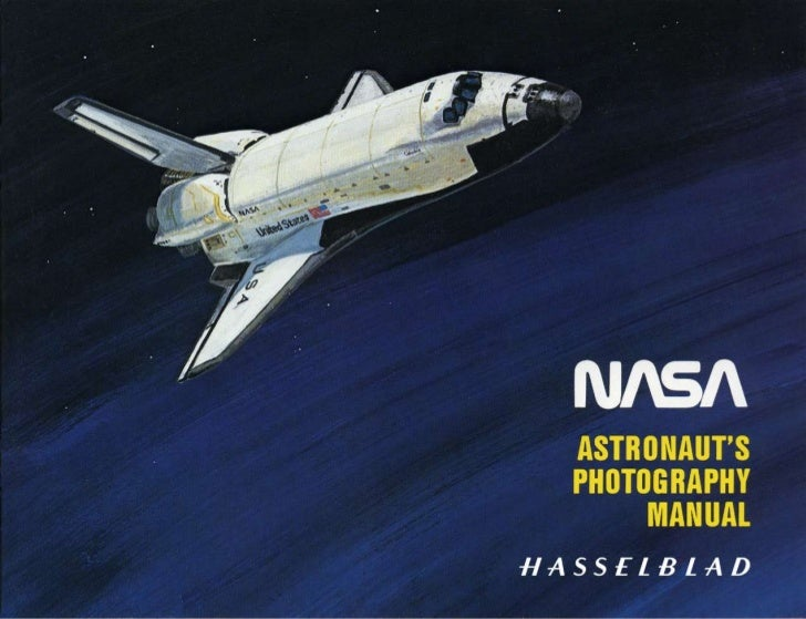 ForewordThis Astronaut's Photography Manual has beenprepared by Hasselblad in close cooperation withthe Training and Man-M...
