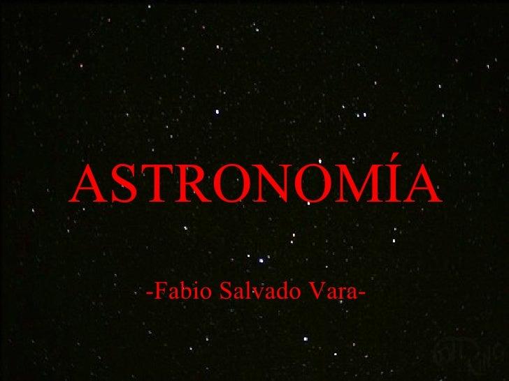 ASTRONOMÍA -Fabio Salvado Vara-