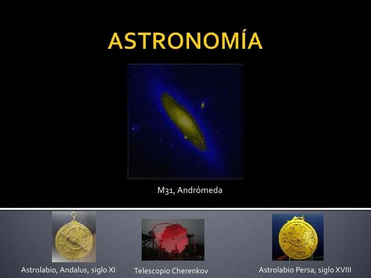 M31, Andrómeda     Astrolabio, Andalus, siglo XI                          Astrolabio Persa, siglo XVIII                   ...