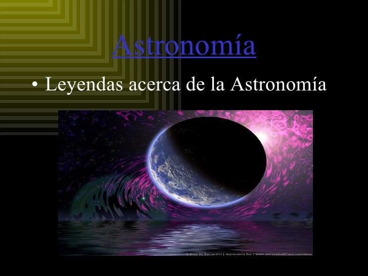 Astronomía <ul><li>Leyendas acerca de la Astronomía </li></ul>