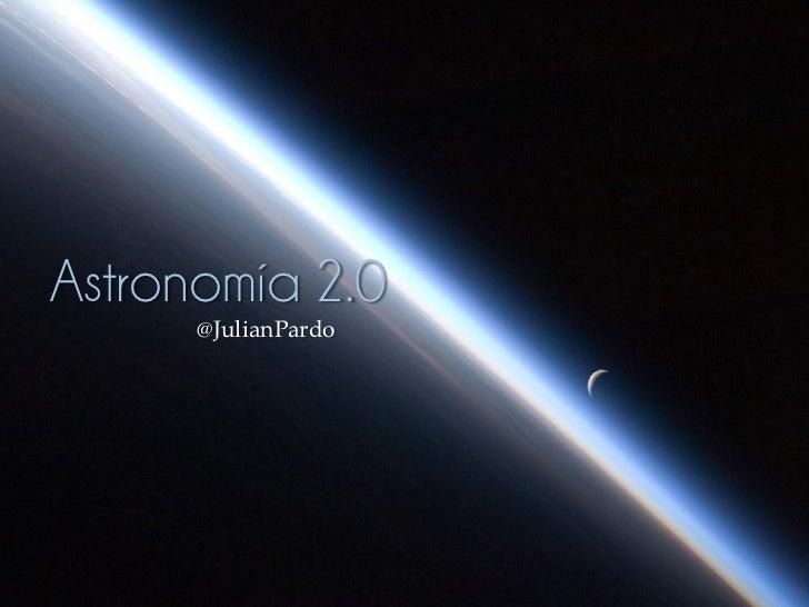 Astronomía 2.0    {   @JulianPardo