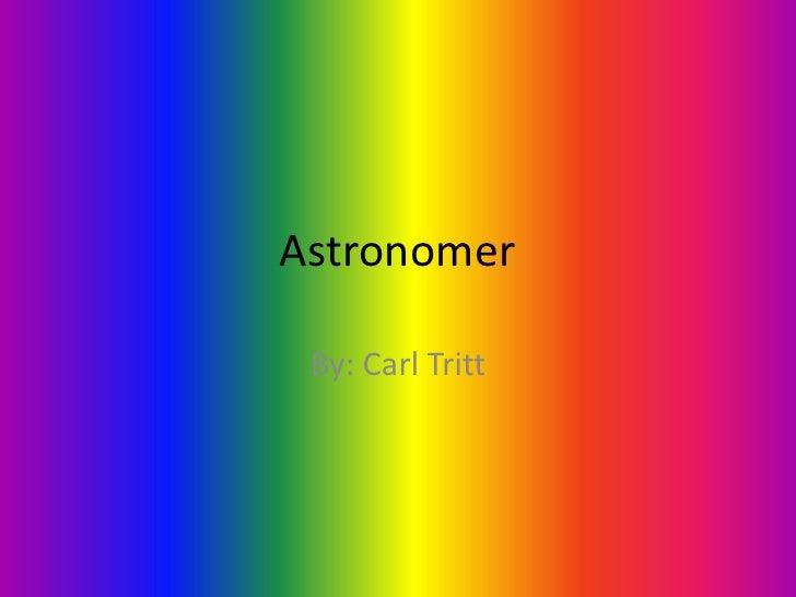 Astronomer<br />By: Carl Tritt<br />