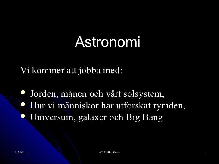 Astronomi     Vi kommer att jobba med:      Jorden, månen och vårt solsystem,      Hur vi människor har utforskat rymden...