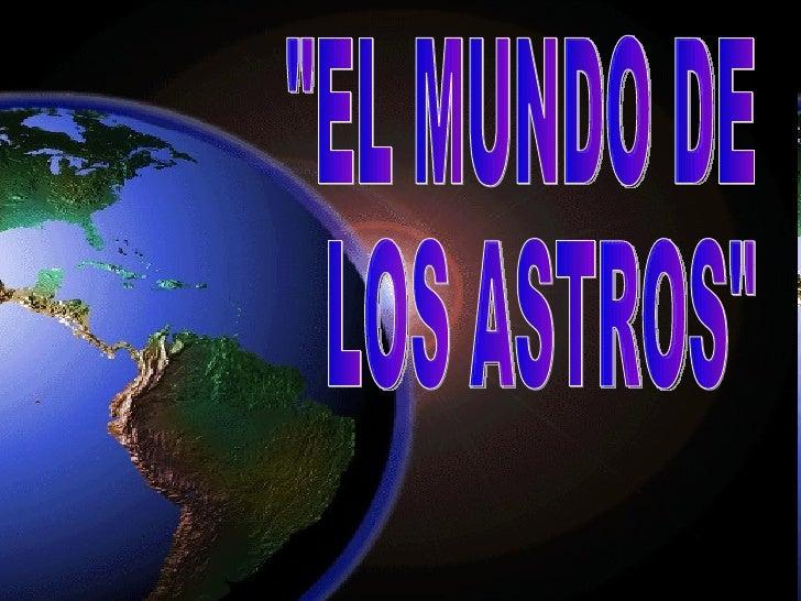 """""""EL MUNDO DE LOS ASTROS"""""""