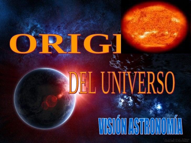ORIGEN  DEL UNIVERSO VISIÓN ASTR0NOMÍA