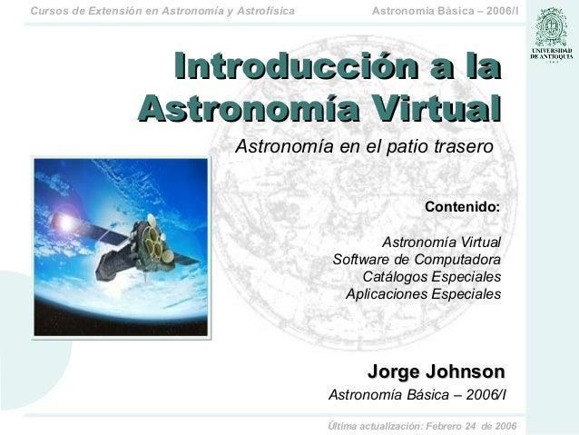 Astronomía Básica – 2006/ICursos de Extensión en Astronomía y Astrofísica Última actualización: Febrero 24 de 2006 Astrono...