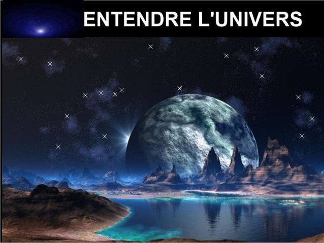 ENTENDRE L'UNIVERS