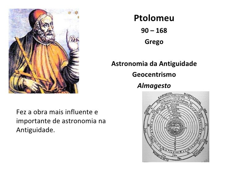 <ul><li>Ptolomeu </li></ul><ul><li>90 – 168 </li></ul><ul><li>Grego </li></ul><ul><li>Astronomia da Antiguidade </li></ul>...