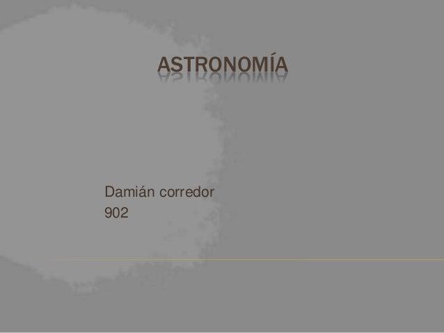 ASTRONOMÍA Damián corredor 902