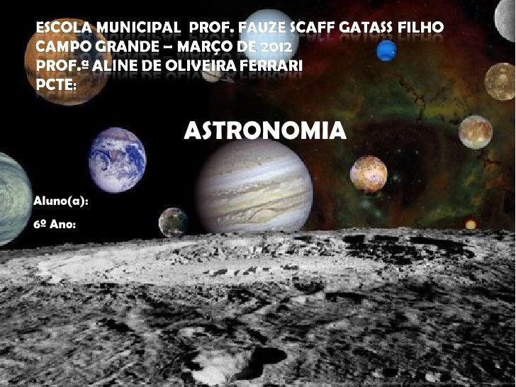 ASTRONOMIAAluno(a):6º Ano: