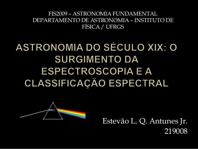 FIS2009 – ASTRONOMIA FUNDAMENTALDEPARTAMENTO DE ASTRONOMIA – INSTITUTO DE                 FÍSICA / UFRGS                  ...