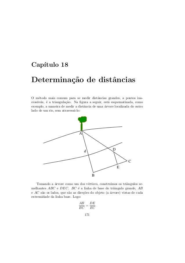 Cap´ıtulo 18Determina¸c˜ao de distˆanciasO m´etodo mais comum para se medir distˆancias grandes, a pontos ina-cess´ıveis, ...