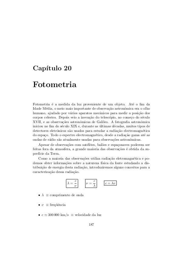 Cap´ıtulo 20FotometriaFotometria ´e a medida da luz proveniente de um objeto. At´e o fim daIdade M´edia, o meio mais import...