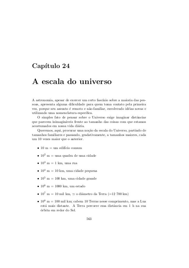 Cap´ıtulo 24A escala do universoA astronomia, apesar de exercer um certo fasc´ınio sobre a maioria das pes-soas, apresenta...