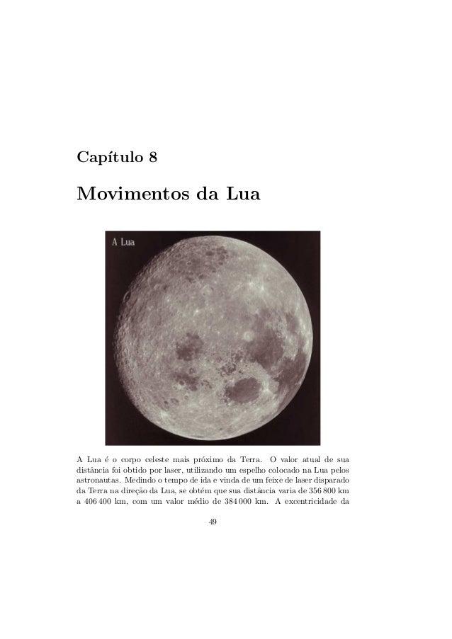 Cap´ıtulo 8Movimentos da LuaA Lua ´e o corpo celeste mais pr´oximo da Terra. O valor atual de suadistˆancia foi obtido por...