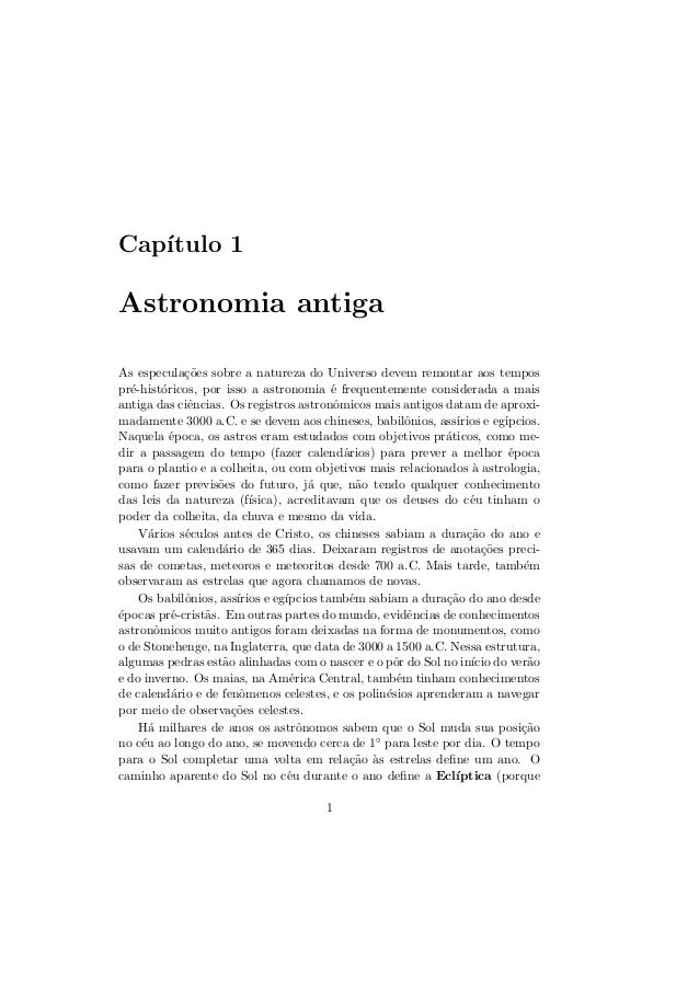 Cap´ıtulo 1Astronomia antigaAs especula¸c˜oes sobre a natureza do Universo devem remontar aos tempospr´e-hist´oricos, por ...