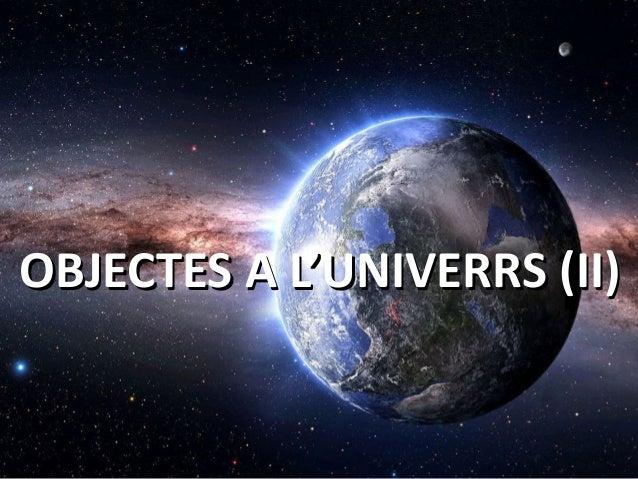 OBJECTES A L'UNIVERRS (II)OBJECTES A L'UNIVERRS (II)