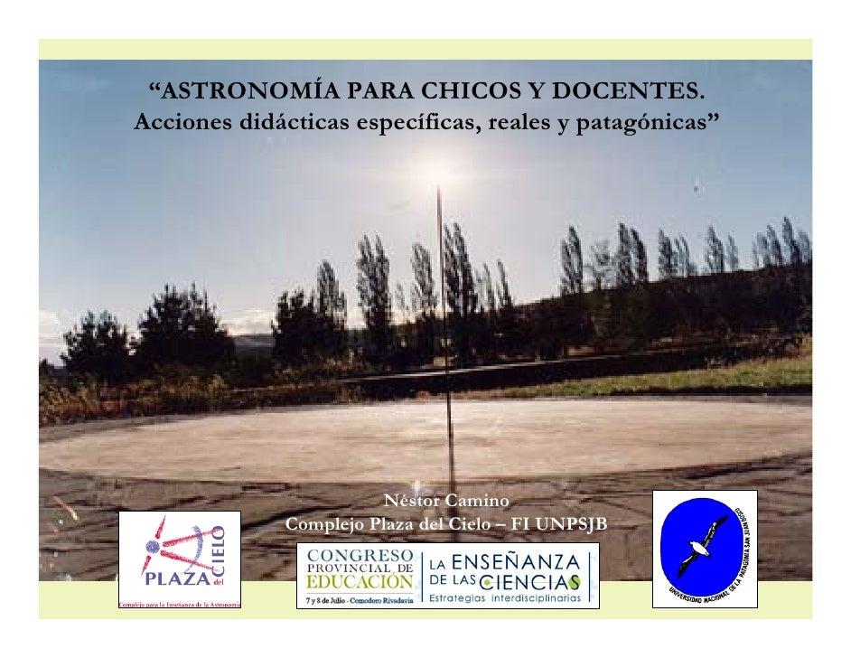 """""""ASTRONOMÍA PARA CHICOS Y DOCENTES. Acciones didácticas específicas, reales y patagónicas""""                            Nést..."""