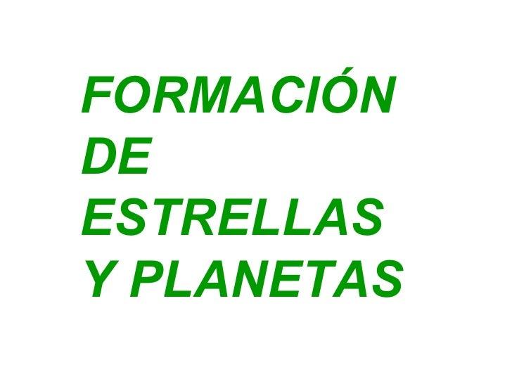 FORMACIÓN DE ESTRELLAS Y PLANETAS