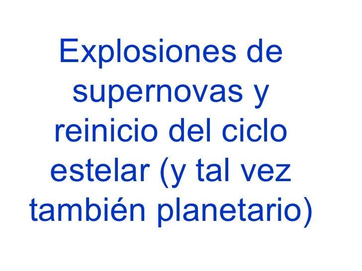 Explosiones de supernovas y reinicio del ciclo estelar (y tal vez también planetario)