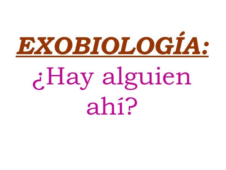EXOBIOLOGÍA:   ¿Hay alguien ahí?