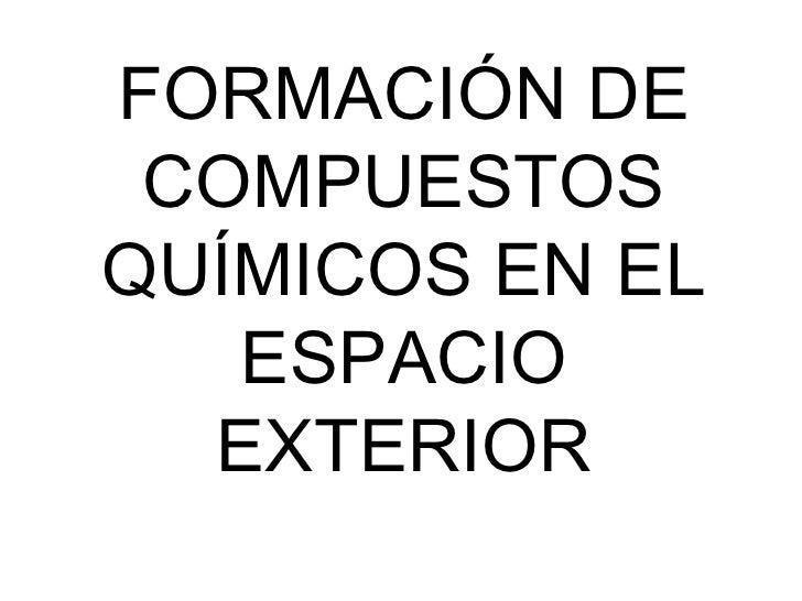 FORMACIÓN DE COMPUESTOS QUÍMICOS EN EL ESPACIO EXTERIOR
