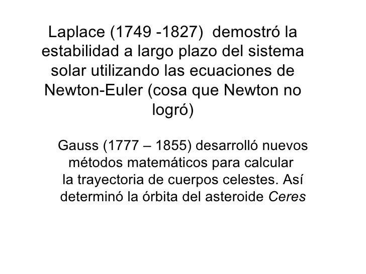 Laplace (1749 -1827)  demostró la estabilidad a largo plazo del sistema solar utilizando las ecuaciones de Newton-Euler (c...