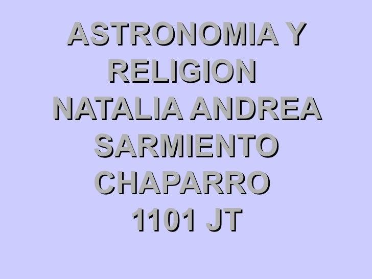 ASTRONOMIA Y RELIGION  NATALIA ANDREA SARMIENTO CHAPARRO  1101 JT