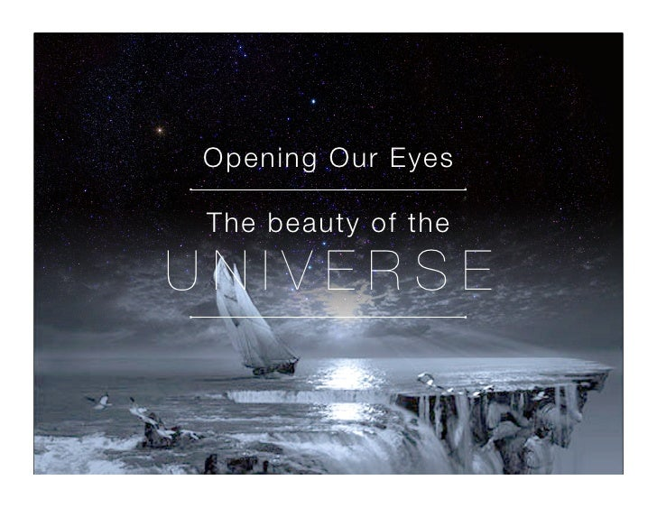 Opening Our Eyes   The beauty of the  UNIVERSE