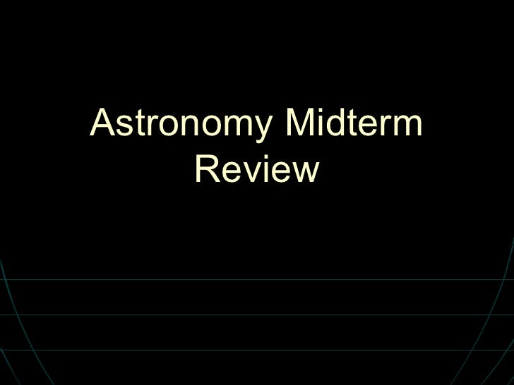 Astronomy Midterm Review