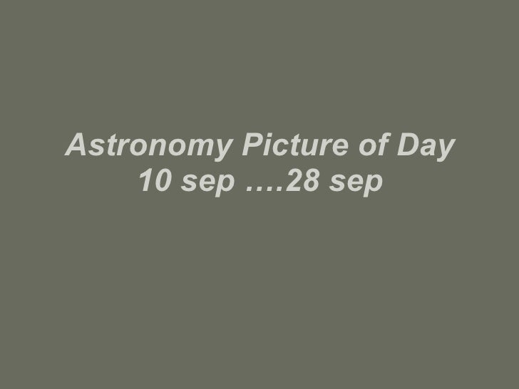Astronomy Picture of Day 10 sep ….28 sep