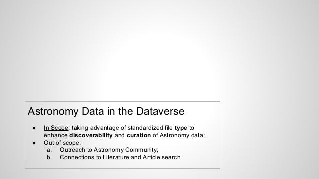 Astronomy Data in the Dataverse ● In Scope: taking advantage of standardized file type to enhance discoverability and cura...