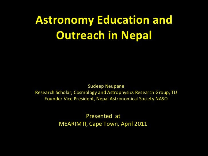 Astronomy Education and Outreach in Nepal Presented  at MEARIM II, Cape Town, April 2011 Sudeep Neupane Research Scholar, ...