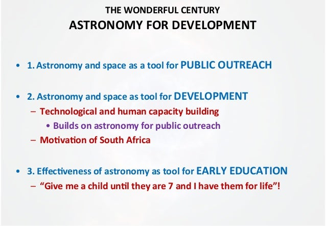 THE	  WONDERFUL	  CENTURY	  ASTRONOMY	  FOR	  DEVELOPMENT	  	  •  1.	  Astronomy	  and	  space	  as	  a	  tool	  for	  PUB...