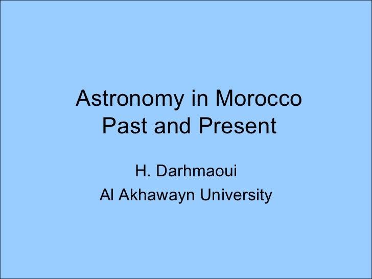 Astronomy in Morocco Past and Present H. Darhmaoui Al Akhawayn University
