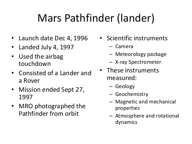 Mars Pathfinder (lander) • Launch date Dec 4, 1996 • Landed July 4, 1997 • Used the airbag touchdown • Consisted of a Land...