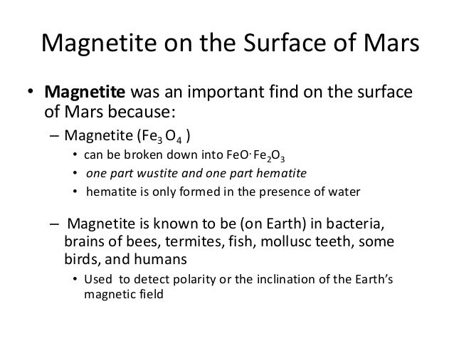 Magnetite on the Surface of Mars • Magnetite was an important find on the surface of Mars because: – Magnetite (Fe3 O4 ) •...