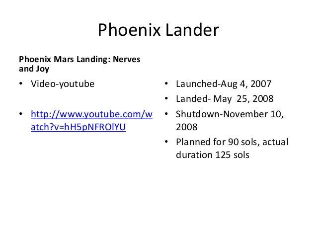 Phoenix Lander Phoenix Mars Landing: Nerves and Joy • Video-youtube • http://www.youtube.com/w atch?v=hH5pNFROlYU • Launch...