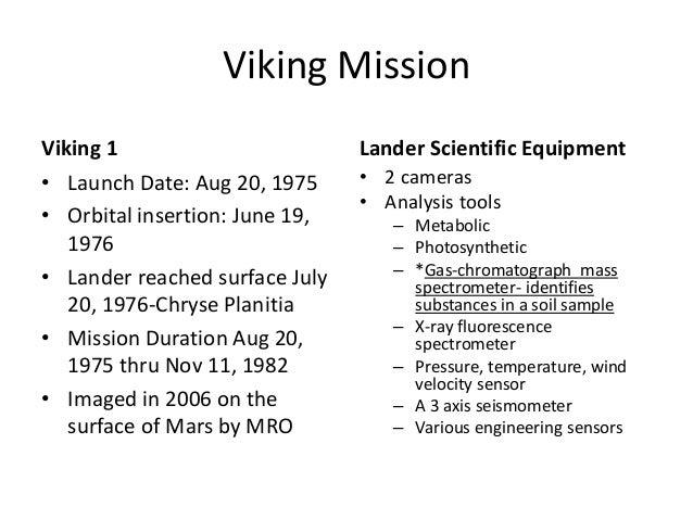 Viking Mission Viking 1 Lander Scientific Equipment • Launch Date: Aug 20, 1975 • Orbital insertion: June 19, 1976 • Lande...