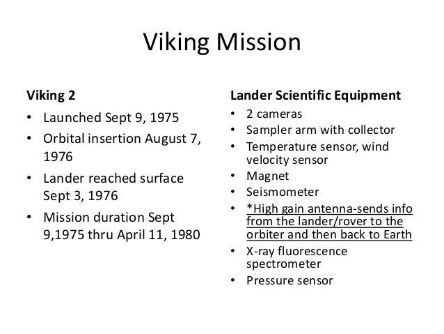 Viking Mission Viking 2 Lander Scientific Equipment • Launched Sept 9, 1975 • Orbital insertion August 7, 1976 • Lander re...