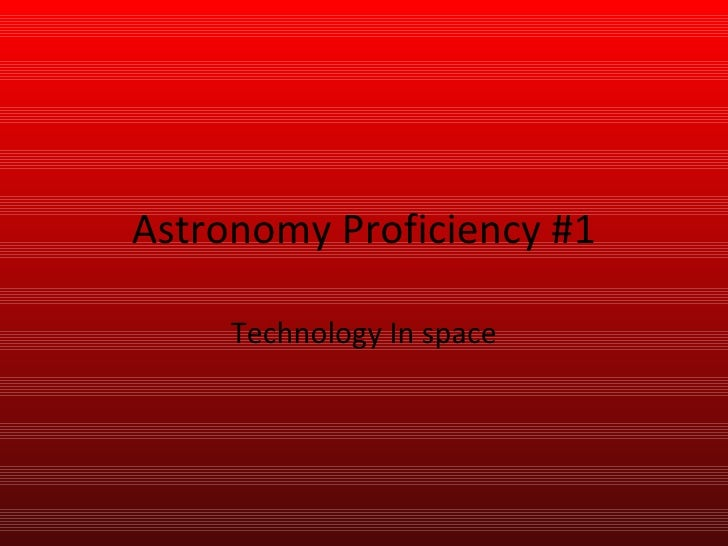 Astronomy Proficiency #1 Technology In space