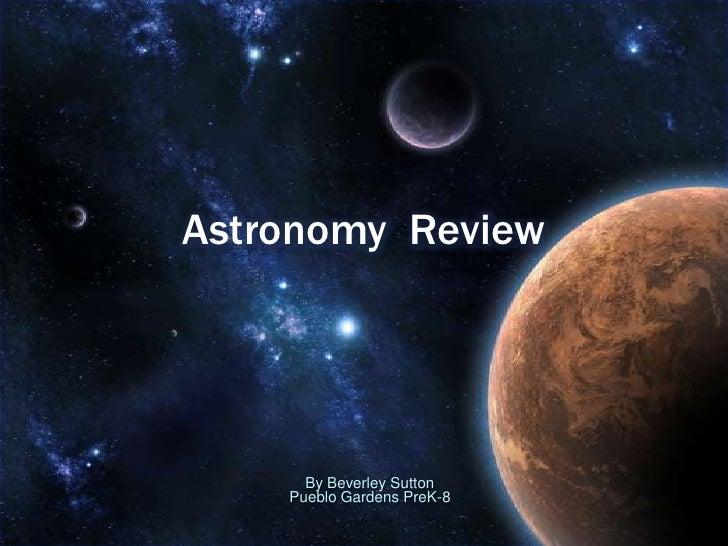 Astronomy Review      By Beverley Sutton    Pueblo Gardens PreK-8