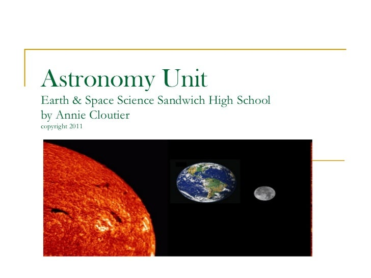 Astronomy Unit Earth & Space Science Sandwich High School  by Annie Cloutier  copyright 2011