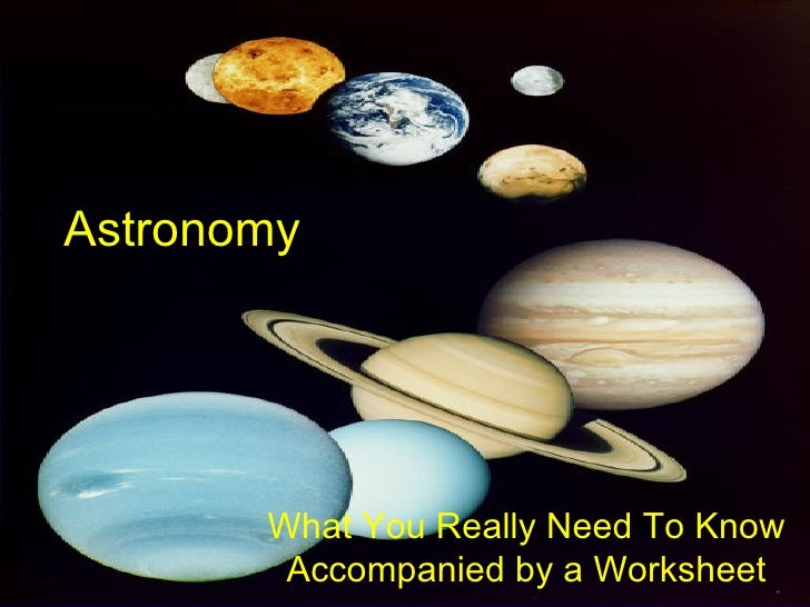 Astronomy       What You Really Need To Know        Accompanied by a Worksheet