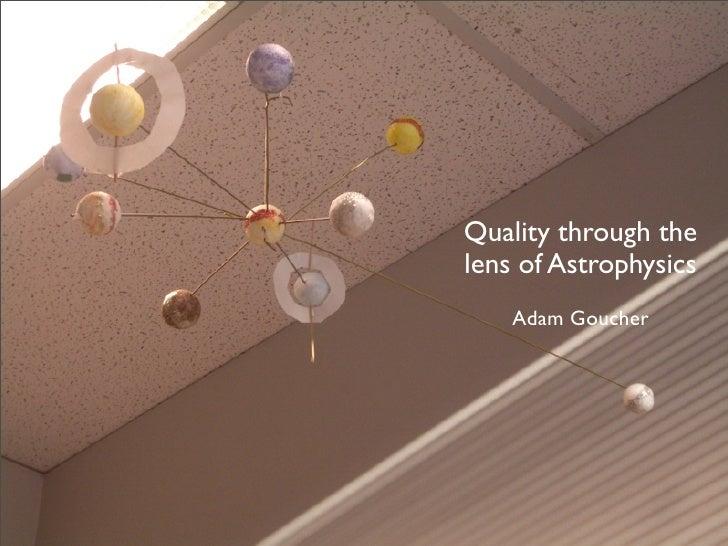 Quality through the lens of Astrophysics     Adam Goucher