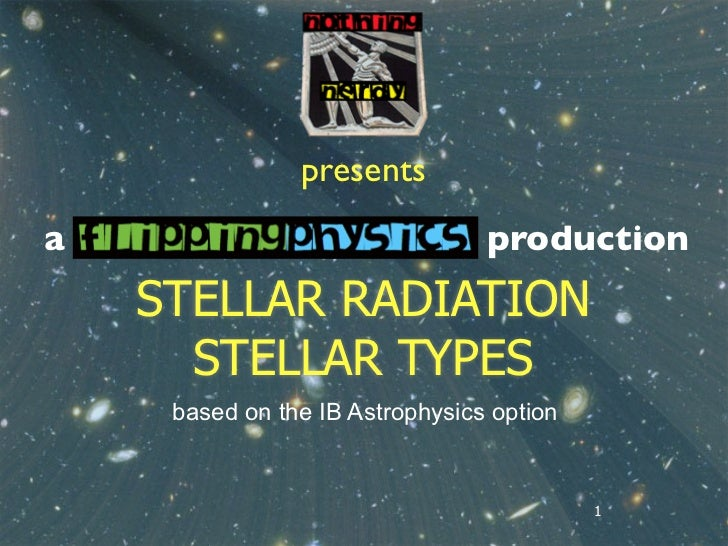 presentsa                                production    STELLAR RADIATION      STELLAR TYPES     based on the IB Astrophysi...
